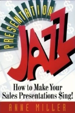 Presentation Jazz: How to Make your Sales Presentations Sing - Anne Miller